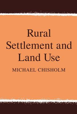 Rural Settlement and Land Use - Chisholm, Michael (Editor)
