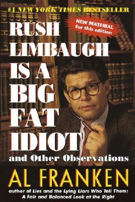 Rush Limbaugh Is a Big Fat Idiot - Franken, Al