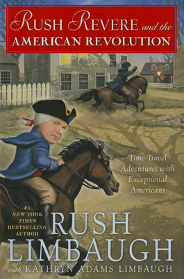 Rush Revere and the American Revolution: Time-Travel Adventures with Exceptional Americans - Limbaugh, Rush, and Adams Limbaugh, Kathryn
