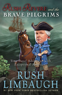 Rush Revere and the Brave Pilgrims: Time-Travel Adventures with Exceptional Americans - Limbaugh, Rush