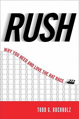 Rush: Why You Need and Love the Rat Race - Buchholz, Todd G