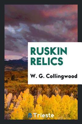 Ruskin Relics - Collingwood, W G