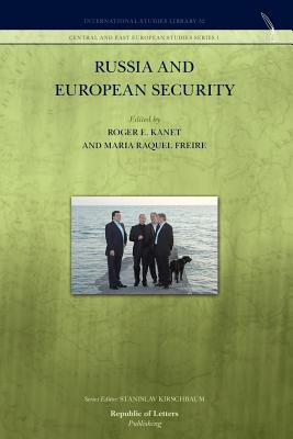 Russia and European Security - Kanet, Roger E, Professor (Editor), and Freire, Maria Raquel (Editor)