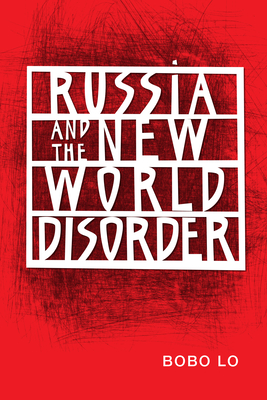 Russia and the New World Disorder - Lo, Bobo