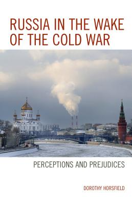 Russia in the Wake of the Cold War: Perceptions and Prejudices - Horsfield, Dorothy