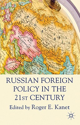 Russian Foreign Policy in the 21st Century - Kanet, R. (Editor)
