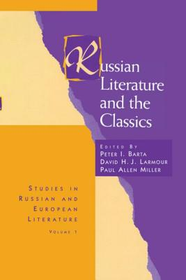 Russian Literature and the Classics - Barta, Peter I (Editor), and Larmour, David H J (Editor), and Miller, Paul Allen (Editor)