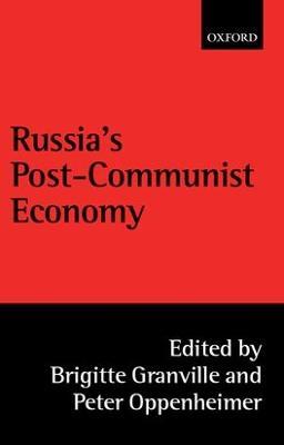 Russia's Post-Communist Economy - Granville, Brigitte (Editor), and Oppenheimer, Peter (Editor)