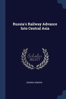 Russia's Railway Advance Into Central Asia - Dobson, George