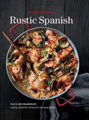 Rustic Spanish (Williams-Sonoma): Simple, Authentic Recipes for Everyday Cooking - Williams-Sonoma, and Paul Richardson