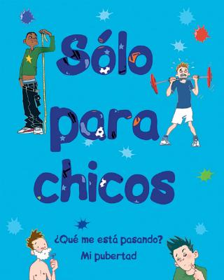 S?lo Para Chicos: ?qu? Me Estß Pasando? Mi Pubertad - Crossick, Matt, and Davis, Rob (Illustrator), and Parragon Books (Editor)