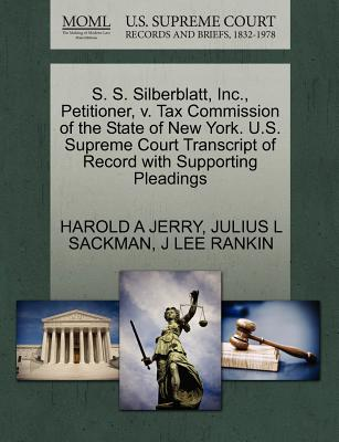 S. S. Silberblatt, Inc., Petitioner, V. Tax Commission of the State of New York. U.S. Supreme Court Transcript of Record with Supporting Pleadings - Jerry, Harold A, and Sackman, Julius L, and Rankin, J Lee