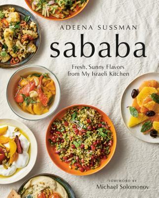 Sababa: Fresh, Sunny Flavors from My Israeli Kitchen - Sussman, Adeena, and Solomonov, Michael (Foreword by)