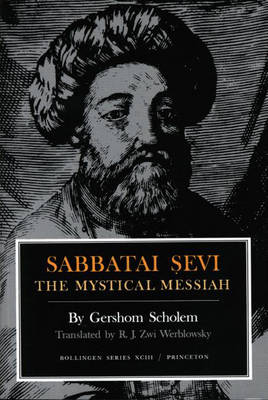 Sabbatai Sevi: The Mystical Messiah, 1626-1676 - Scholem, Gershom Gerhard, and Werblowsky, R J Zwi (Translated by)
