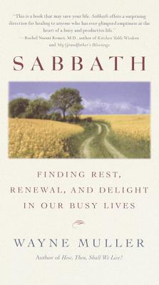Sabbath: Finding Rest, Renewal, and Delight in Our Busy Lives - Muller, Wayne