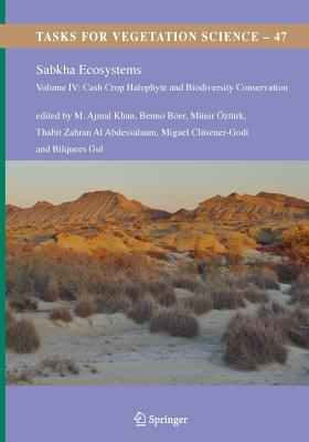Sabkha Ecosystems: Volume IV: Cash Crop Halophyte and Biodiversity Conservation - Khan, M Ajmal (Editor), and Boer, Benno (Editor), and Ozturk, Munir (Editor)