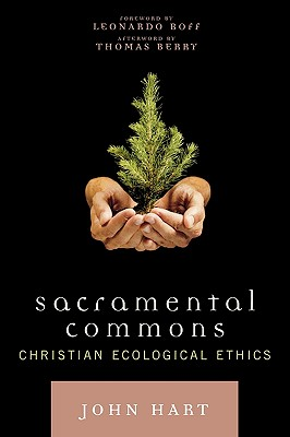 Sacramental Commons: Christian Ecological Ethics - Hart, John, and Boff, Leonardo, and Berry, Thomas