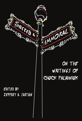 Sacred and Immoral: On the Writings of Chuck Palahniuk - Sartain, Jeffrey A (Editor)