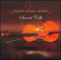 Sacred Cello - Steven Sharp Nelson