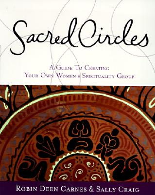 Sacred Circles: A Guide to Creating Your Own Women's Spirituality Group - Carnes, Robin, and Craig, Sally