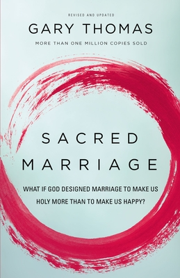 Sacred Marriage: What If God Designed Marriage to Make Us Holy More Than to Make Us Happy? - Thomas, Gary