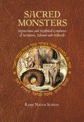 Sacred Monsters: Mysterious and Mystical Creatures of Scripture, Talmud and Midrash - Slifkin, Natan, Rabbi