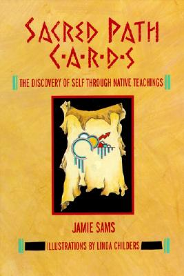 Sacred Path Cards: The Discovery of Self Through Native Teachings - Sams, Jamie