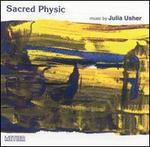 Sacred Physic: Music by Julia Usher