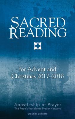 Sacred Reading for Advent and Christmas 2017-2018 - Apostleship of Prayer, and Leonard, Douglas