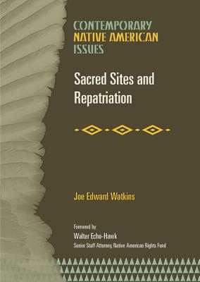 Sacred Sites and Repatriation - Watkins, Joe Edward, and Echo-Hawk, Walter (Foreword by), and Rosier, Paul (Introduction by)