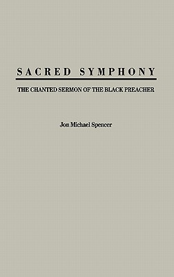 Sacred Symphony: The Chanted Sermon of the Black Preacher - Spencer, Jon M