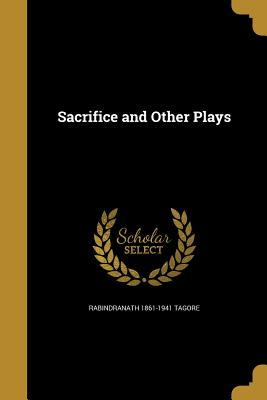 Sacrifice and Other Plays - Tagore, Rabindranath 1861-1941
