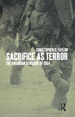 Sacrifice as Terror: The Rwandan Genocide of 1994 - Taylor, Christopher Charles