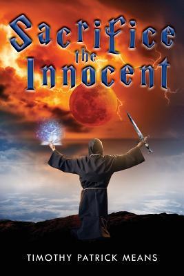 Sacrifice the Innocent - Means, Timothy Patrick