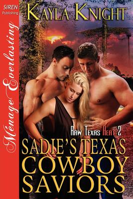 Sadie's Texas Cowboy Saviors [Raw Texas Heat 2] (Siren Publishing Menage Everlasting) - Knight, Kayla