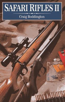 Safari Rifles II: Doubles, Magazine Rifles, and Cartridges for African Hunting - Boddington, Craig T, Colonel