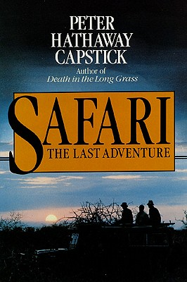 Safari: The Last Adventure - Capstick, Peter Hathaway