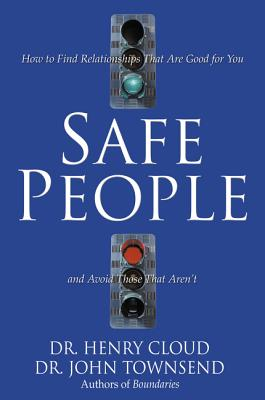 Safe People: How to Find Relationships That Are Good for You and Avoid Those That Aren't - Cloud, Henry, Dr., and Townsend, John Sims, Dr.