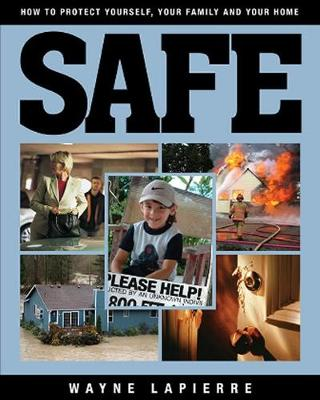 Safe: The Responsible American's Guide to Home and Family Security - LaPierre, Wayne