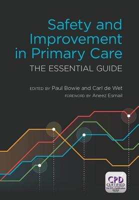 Safety and Improvement in Primary Care: The Essential Guide - Bowie, Paul, and Wet, Carl De, and Dovey, Susan (Contributions by)