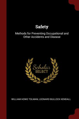 Safety: Methods for Preventing Occupational and Other Accidents and Disease - Tolman, William Howe