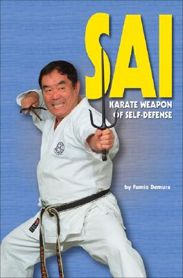 Sai: Karate Weapon of Self-Defense - Demura, Fumio