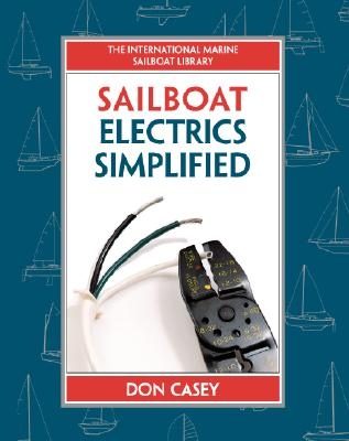 Sailboat Electrical Systems: Improvement, Wiring, and Repair - Casey, Don