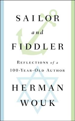 Sailor and Fiddler: Reflections of a 100-Year-Old Author - Wouk, Herman