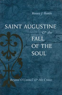Saint Augustine & the Fall of the Soul: Beyond O'Connell & His Critics - Rombs, Ronnie J