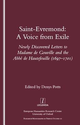 Saint-Evremond: A Voice from Exile - Unpublished Letters to Madame de Gouville and the ABBE de Hautefeuille 1697-1701: A Voice from Exile - Unpublished Letters to Madame de Gouville and the ABBE de Hautefeuille 1697-1701 - Potts, Denys