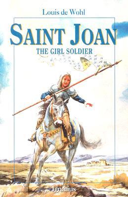 Saint Joan: The Girl Soldier - de Wohl, Louis