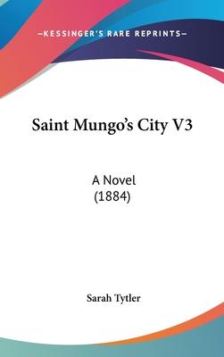 Saint Mungo's City V3: A Novel (1884) - Tytler, Sarah