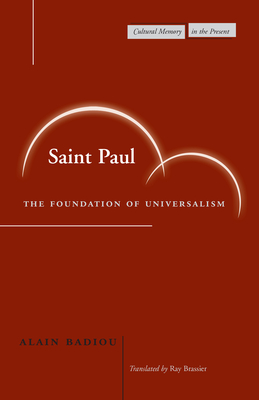 Saint Paul: The Foundation of Universalism - Badiou, Alain, and Brassier, Ray (Translated by)