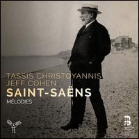 Saint-Saëns: Mélodies - Jeff Cohen (piano); Tassis Christoyannis (baritone)